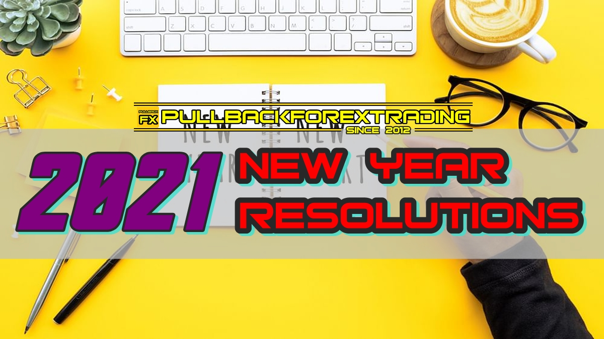2021 NEW YEAR RESOLUTION FOR TRADERS - PULLBACK FOREX TRADING
